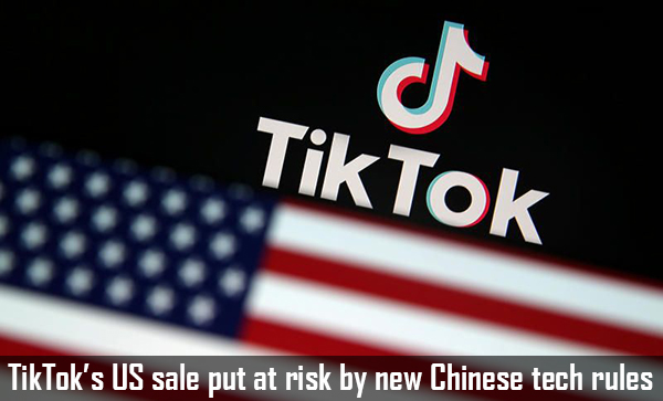 TikTok Sale To A US Company Put At Risk By New Chinese Tech Rules