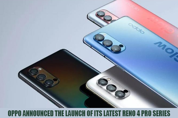 OPPO ANNOUNCED THE LAUNCH OF ITS LATEST RENO 4 PRO SERIES