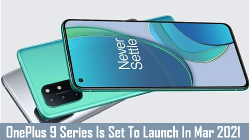 OnePlus 9 Series Is Set To Launch In March 2021 According To Reports