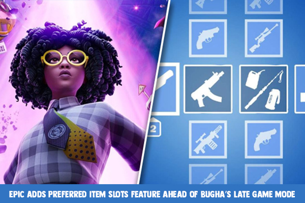 Epic adds Preferred Item Slots feature ahead of Bugha's Late Game mode