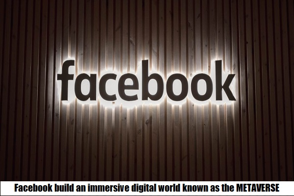 Facebook build an immersive digital world known as the METAVERSE