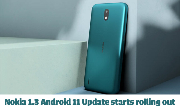 Nokia 1.3 Android 11 Update starts rolling out: Check you phone now!