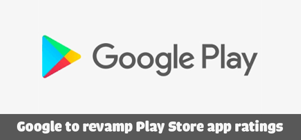 Google to revamp Play Store app ratings: What you need to know