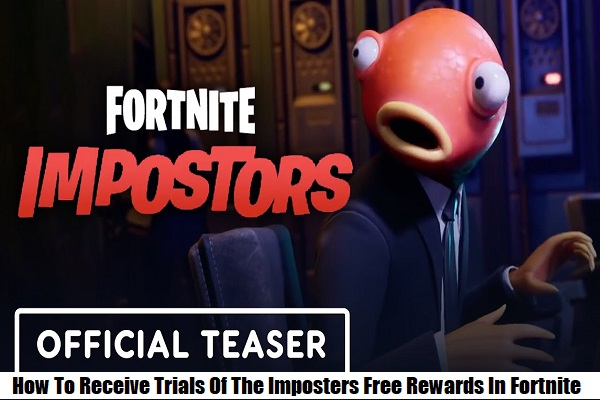 How To Receive Trials Of The Imposters Free Rewards In Fortnite