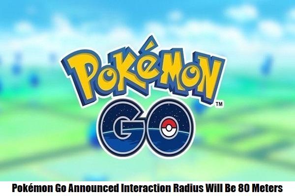Pokémon Go Announced Interaction Radius Will Be 80 Meters