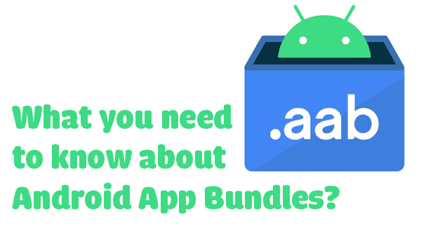 Android App Bundles Replaced APKs: What you need to know about it