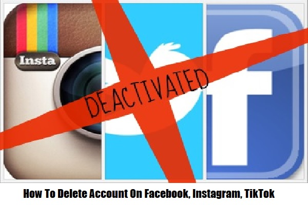 How To Delete or Deactivate Account On Facebook, Instagram, TikTok