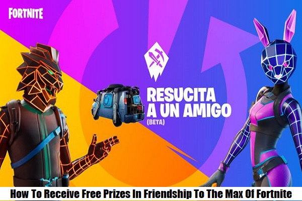 How To Receive Free Prizes In Friendship To The Max Of Fortnite