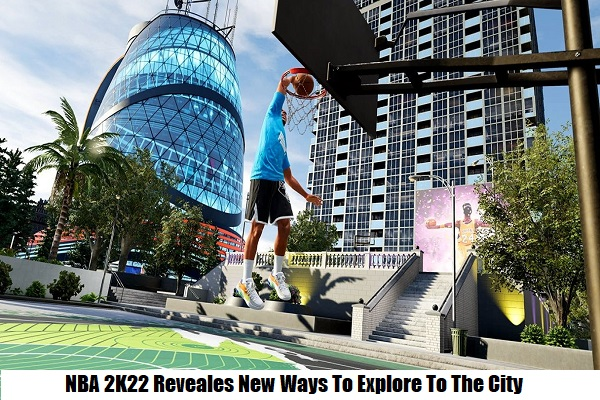 NBA 2K22 Reveales New Ways To Explore Interesting Things In The City